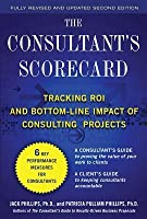 The Consultant's Scorecard: Tracking ROI and Bottom-Line Impact of Consulting Projects