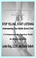 Stop Yelling, Start Listening: Understanding Your Middle School Child