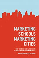 Marketing Schools, Marketing Cities: Who Wins and Who Loses When Schools Become Urban Amenities