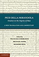 Pico Della Mirandola: Oration on the Dignity of Man: A New Translation and Commentary