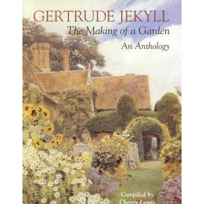 Gertrude Jekyll The Making Of A Garden Gertrude Jekyll An Anthology By Gertrude Jekyll