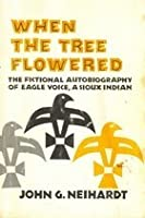 When the Tree Flowered: The Fictional Autobiography of Eagle Voice, a Sioux Indian