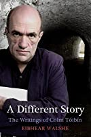A Different Story: The Writings of Colm Toibin