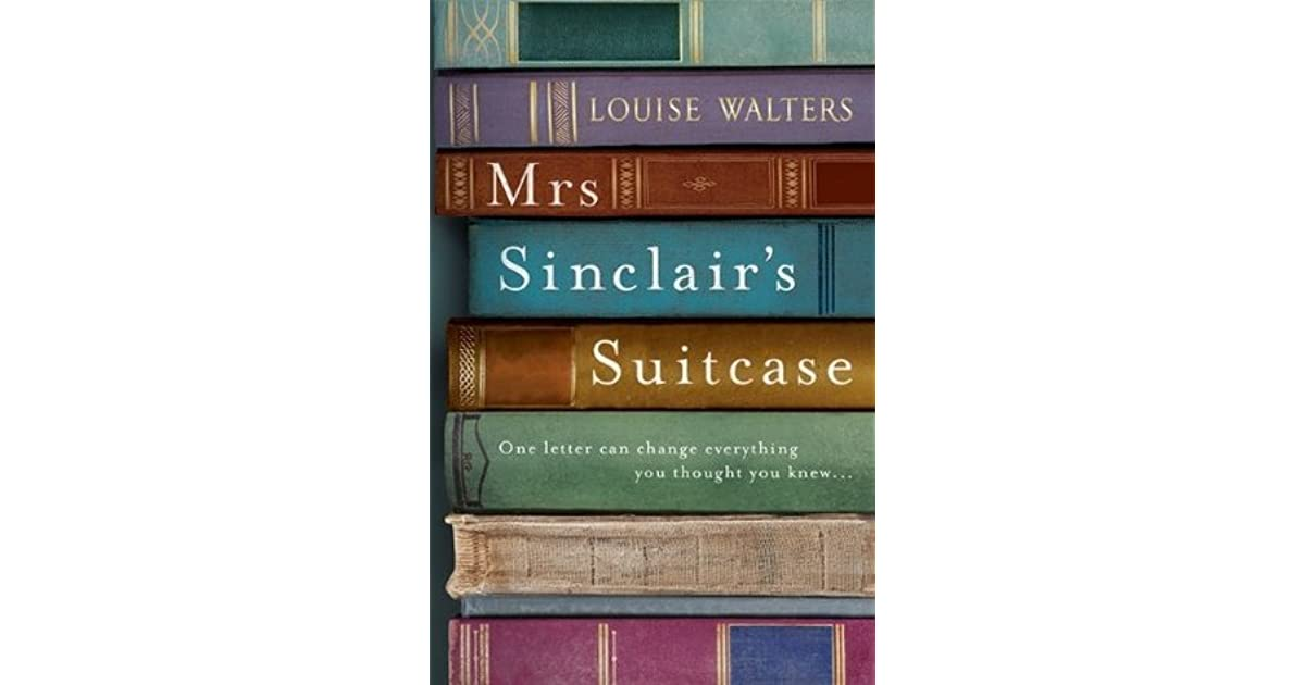 motherhood in mrs sinclairs suitcase a novel by louise walters Mrs sinclair's suitcase by louise walters putnam • $2695 • isbn 9780399169502 on sale august 4, 2015 order from: bam | b&n | indiebound | amazon the secrets kept between generations—especially in wartime—are the focus of walters' evocative debut, which is told from dual perspectives.
