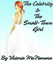 The Celebrity and The Small-Town Girl (The Celebrity Series #1)