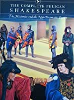 The Complete Pelican Shakespeare: The Histories and the Non-Dramatic Poetry