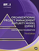 Organizational Project Management Maturity Model (OPM3®) Knowledge Foundation, Third Edition