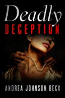 Deadly Deception (A Deadly Novel, Book One)