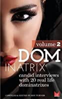 Dominatrix: Candid interviews with 20 real life Dominatrixes (Volume 2)