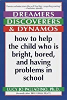 Dreamers, Discoverers & Dynamos: How to Help the Child Who Is Bright, Bored and Having Problems in School