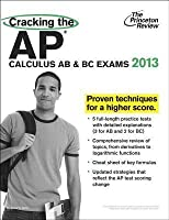 Cracking the AP Calculus AB & BC Exams, 2013 Edition