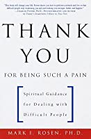 Thank You for Being Such a Pain: Spiritual Guidance for Dealing with Difficult People