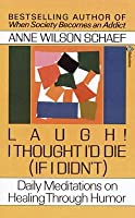 Laugh! I Thought I'd Die (If I Didn't): Daily Meditations on Healing through Humor