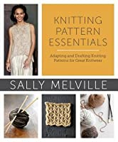 Knitting Pattern Essentials Review : Knitting Pattern Essentials: Adapting and Drafting Knitting Patterns for Grea...