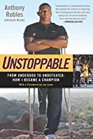 Unstoppable: From Underdog to Undefeated: How I Became a Champion