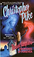 Creatures of Forever (The Last Vampire #6)