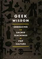 Geek Wisdom: Embracing the Sacred Teachings of Pop Culture