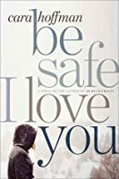 Be Safe I Love You By Cara Hoffman Reviews Discussion border=