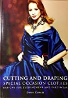 Cutting and Draping Special Occasion Clothes: Designs For Eveningwear and Partywear