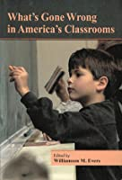 What's Gone Wrong in America's Classrooms