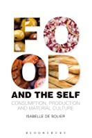 Food and the Self: Consumption, Production and Material Culture