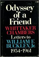 Odyssey of a Friend: Whittaker Chambers' Letters to William F. Buckley, Jr., 1954-1961