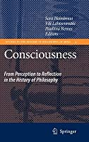 Consciousness: From Perception to Reflection in the History of Philosophy. Studies in the History of Philosophy of Mind, Volume 4.