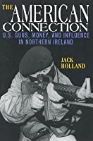The American Connection, Revised: U.S. Guns, Money, and Influence in Northern Ireland