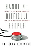 Handling Difficult People: What to Do When People Try to Push Your Buttons