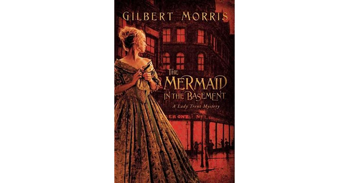 The Mermaid In The Basement (Lady Trent Mystery #1) By