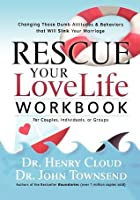 Rescue Your Love Life Workbook: Changing Those Dumb Attitudes and   Behaviors that Will Sink Your Marriage