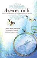 Dream Talk: Could God Be Talking to You Through Your Dreams? a Balanced Biblical and Scientific Approach to the Frequently Misunderstood Subject of Dreams