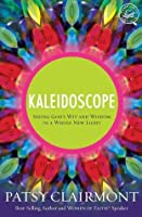 Kaleidoscope: Seeing God's Wit and Wisdom in a Whole New Light