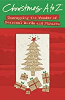 Christmas A to Z: Unwrapping the Wonder of Seasonal Words and Phrases