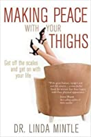 Making Peace with Your Thighs: Gett Off the Scales and Get on with Your Life