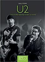 U2 : The Stories Behind Every Song