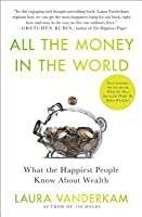All the Money in the World: What the Happiest People Know about Getting and Spending