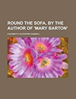 Round the Sofa, by the Author of 'Mary Barton'