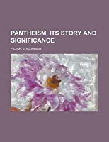 Pantheism, Its Story and Significance