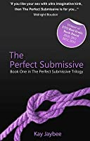 The Perfect Submissive: Book One in the Perfect Submissive Trilogy