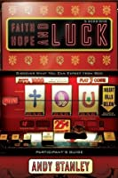 Faith, Hope, and Luck Participant's Guide: Discover What You Can Expect from God