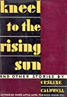 Kneel to the Rising Sun and Other Stories