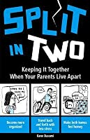 Split in Two: Keeping It Together When Your Parents Live Apart