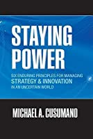 Staying Power: Six Enduring Principles for Managing Strategy and Innovation in an Uncertain World (Lessons from Microsoft, Apple, Int