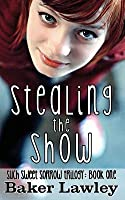 Stealing the Show: Book One of the Such Sweet Sorrow Trilogy