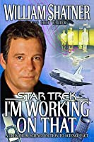 I'm Working on That: A Trek From Science Fiction to Science Fact