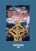 Visions & Voyages: The Story of Celtic Spirituality (Large Print 16pt)