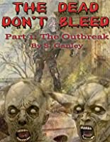 The Outbreak (The Dead Don't Bleed, #1)
