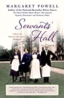 Servants' Hall: The Classic Kitchen Maid's Memoir That Inspired 'Upstairs, Downstairs' and 'Downton Abbey'