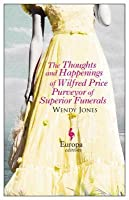 The Thoughts and Happenings of Wilfred Price, Purveyor of Superior Funerals (Wilfred Price, #1)